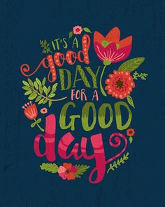 Quotes About Happiness : It's a Good Day for a Good Day Floral Typography Inspirational Quote Colorful Nursery Printable Hand Lettering 1114 810 print Cute Quotes, Great Quotes, Quotes To Live By, Good Day Quotes, Happy Day Quotes, Inspirational Quotes For Work, Quotes About Good Days, Finally Happy Quotes, Short Happy Quotes