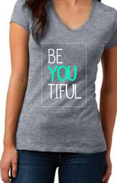 Be You Tiful Shirt, BEAUTIFUL Shirt, Vneck Top, Womens Tops by Silverngeauxld on Etsy https://www.etsy.com/listing/230312613/be-you-tiful-shirt-beautiful-shirt-vneck