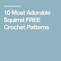 10 Most Adorable Squirrel FREE Crochet Patterns