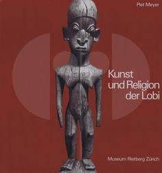 50 Kunst und Religion der Lobi H 28 cm. B 21 cm.   Piet Meyer  Genossenschaftsdruckerei Zürich, Museum Rietberg Zürich (1981).  German text 184 pages Numerous illustrations Softcover