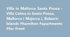 Villa in Mallorca Santa Ponsa – Villa Calma in Santa Ponsa, Mallorca ( Majorca ), Balearic Islands #hamilton #apartments #for #rent http://apartments.remmont.com/villa-in-mallorca-santa-ponsa-villa-calma-in-santa-ponsa-mallorca-majorca-balearic-islands-hamilton-apartments-for-rent/  #holiday park apartments santa ponsa # Villa Calma in Balearic Islands, Mallorca, Santa Ponsa Villa Description Villa Calma Santa Ponsa SP39 5 Bed Rooms Sleeps 10 5 Bath Rooms Magnificent luxury 5 bedroom/ 5…