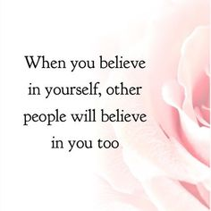 When you believe in yourself, other people will believe in you too. thedailyquotes.com