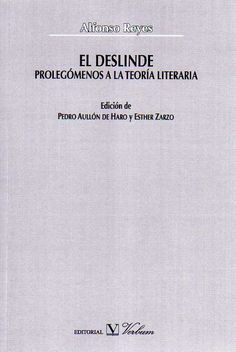 El deslinde : prolegómenos a la Teoría literaria / Alfonso Reyes ; edición de Pedro Aullón de Haro y Esther Zarzo.-- Madrid : Verbum, D.L. 2014.