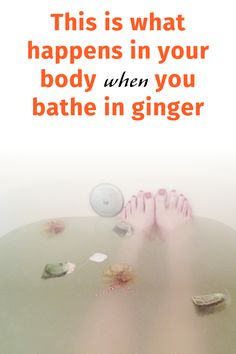 This is what happens in your body when you bathe in ginger