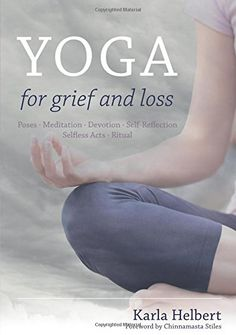 Yoga for Grief and Loss: Poses, Meditation, Devotion, Self-Reflection, Selfless Acts, Ritual by Karla Helbert http://www.amazon.com/dp/1848192045/ref=cm_sw_r_pi_dp_v.ktwb1RE9MF4