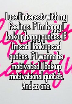"""""""I use Pinterest with my feelings. If I'm happy I look up happy quotes. If I'm…"""