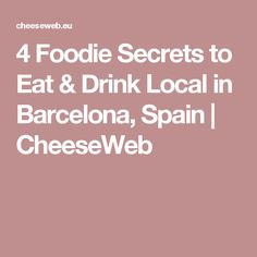 4 Foodie Secrets to Eat & Drink Local in Barcelona, Spain | CheeseWeb