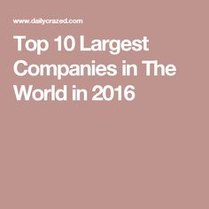 Top 10 Largest Companies in The World in 2016