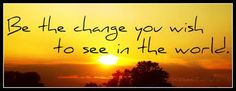 """""""Be the change you wish to see in the world."""" #quoteoftheday #blog"""