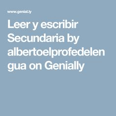 Leer y escribir Secundaria by albertoelprofedelengua on Genially