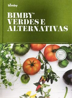 """Livro """"Thermomix Verde e Alternativo"""" - Bimby Thermomix - Yams, Healthy Eating, Healthy Food, Vegan Recipes, Food And Drink, Veggies, Low Carb, Tasty, Robot"""