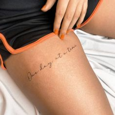 Thigh Tattoo Quotes, Small Quote Tattoos, Word Tattoos, Mini Tattoos, Leg Tattoos, Body Art Tattoos, Thigh Script Tattoo, Quotes For Tattoos, Small Inspirational Tattoos
