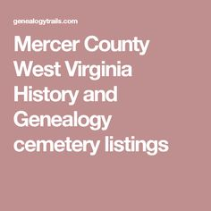 Mercer County West Virginia History and Genealogy  cemetery listings