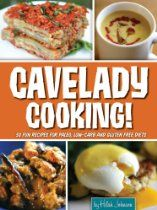 Cavelady Cooking: 50 Fun Recipes for Paleo, Low-Carb and Gluten-Free Diets