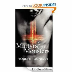 Free for 4 days for Kindle: MARTYRS & MONSTERS - tasteful and literary short horror stories by Robert Dunbar.  I love his writing!!!