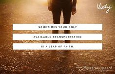 """""""Sometimes your only available means of transportation is a leap of faith"""" -Margaret Shepard #dailydose"""