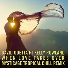 David Guetta Ft Kelly Rowland - When Love Takes Over (Mysticage Tropical Chill Remix) by Mysticage on SoundCloud