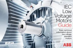 IEC Low Voltage Motors Guide by ABB (Basic technical information about low voltage standard motors) Power Electronics, Electrical Engineering, Motors, Technology, Digital, World, Revolutions, Zurich, Copper Wire