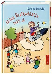 Miss Braitwhistle hebt ab - Sabine Ludwig (ab 8 Jahren)