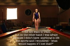 I did not want to train, but on the other hand, I was afraid because I didn't have anything in life but sports, and I wondered -what would happen if I lost that? -Aliya Mustafina