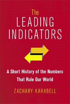 The Leading Indicators: A Short History of the Numbers That Rule Our World by Zachary Karabell,http://www.amazon.com/dp/1451651201/ref=cm_sw_r_pi_dp_vM0Gtb1JNDMFBT2K