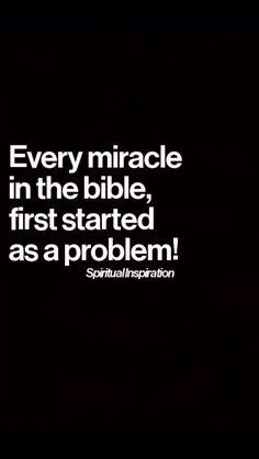 Every miracle in the Bible first started as a problem
