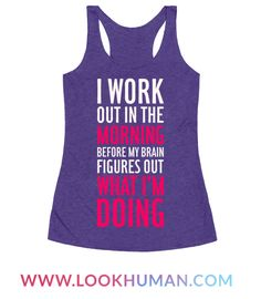 ...Before my brain figures out what I'm doing. This is for all the early gym birds, morning joggers, and A.M. iron pumpers. Grab this funny fitness shirt, work those weights hard, finish your set, and then have some damn coffee.
