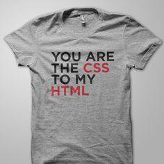 """The CSS to my HTML"". Ha! I am such a geek. I want this!"