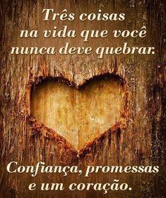 Três coisas na vida que você nunca deve quebrar: Confiança, promessas e um coração.
