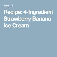 Recipe: 4-Ingredient Strawberry Banana Ice Cream