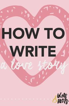 How to Write a Love Story by Jenny Bravo of Blots & Plots