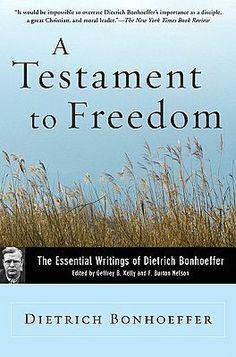 Testament to Freedom: The Essential Writings of Dietrich Bonhoeffer