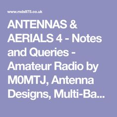 ANTENNAS & AERIALS 4 - Notes and Queries - Amateur Radio by M0MTJ, Antenna Designs, Multi-Band