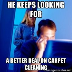 Carpet Cleaning Meme!  Xtreme Services Cleaning & Restoration in Shelby Township, MI can help you with all of your household and commercial needs!  Give us a call at (586) 477-9496 to schedule an appointment or visit our website www.xtreme-servicesinc.com for more information!