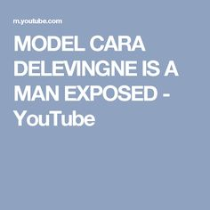 MODEL CARA DELEVINGNE IS A MAN EXPOSED - YouTube