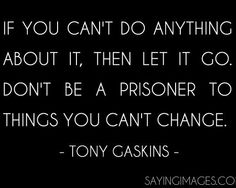Tony Gaskins prisoner in your own house. Your own life. Also have the courage to never give up and if you don't like something then change i...