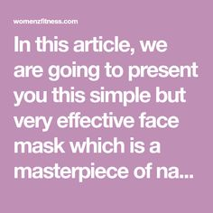In this article, we are going to present you this simple but very effective face mask which is a masterpiece of nature, each of the elements that compose it are loaded with benefits for your body, especially for the face. With this mask you can eliminate everything that makes your face look ugly and sloppy,…