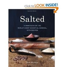 Amazon.com: Salted: A Manifesto on the World's Most Essential Mineral, with Recipes (9781580082624): Mark Bitterman: Books