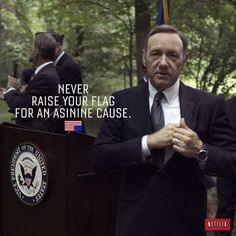 House of Cards - Frank Underwood. Ain't that the truth.
