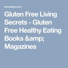 Gluten Free Living Secrets  - Gluten Free Healthy Eating Books & Magazines