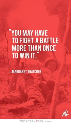 You may have to fight a battle more than once to win it. Picture Quotes.