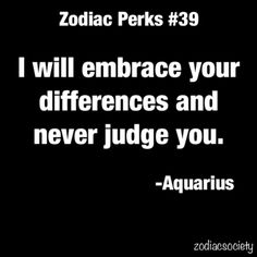 Aquarius embraces differences and doesn't judge Aquarius Traits, Aquarius Quotes, Aquarius Horoscope, Zodiac Signs Aquarius, Zodiac Star Signs, Zodiac Quotes, Astrology Zodiac, Sagittarius, Quotes Quotes