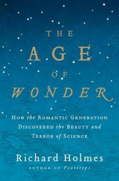 """The Age of Wonder: How the Romantic Generation Discovered the Beauty and Terror of Science"" by Richard Holmes Botany, astronomy, chemistry, medicine are just a few of the areas where the romantic generation contributed to scientific exploration. A fascinating read!"