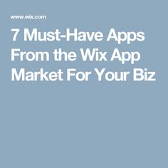 7 Must-Have Apps From the Wix App Market For Your Biz