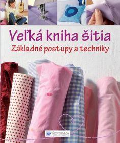 Veľká kniha šitia - základné postupy a techniky