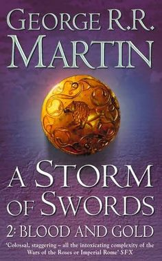 Blood and Gold (2011)  (The second book in the Song of Ice and Fire 3: A Storm of Swords series)  A novel by George R R Martin
