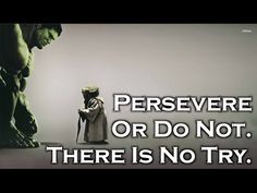 Persevere Or Do Not. There Is No Try. - YouTube