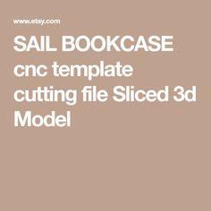 SAIL BOOKCASE cnc template cutting file Sliced 3d Model
