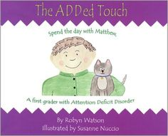 The ADDed Touch: Robyn Watson. This sensitive and nicely illustrated book should help ADD children build self-awareness and esteem. Ages 7-10
