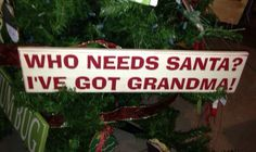 Who Needs Santa, Ive Got Grandma  wood Sign  5.5 x 24. Funny Christmas sign by NotTooShabbyChicHome on Etsy